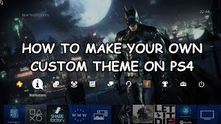 How to make your own custom theme on ps4