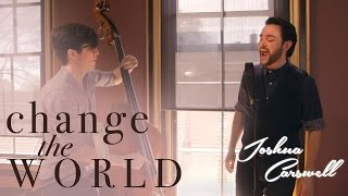 Change the World (Eric Clapton) - Joshua Carswell feat. Scott Mulvahill