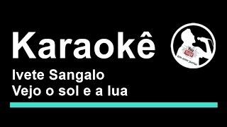Ivete Sangalo Vejo o sol e a lua Karaoke