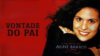 Vontade do Pai | CD O Poder do Teu Amor | Aline Barros