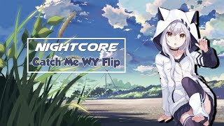 Nightcore  -  Catch Me (WY Flip)