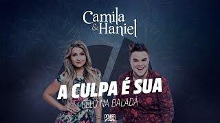 Camila & Haniel - A Culpa é Sua (Áudio Oficial)