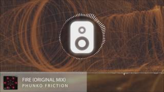 Phunko Friction - Fire (Original Mix)(Out Now)