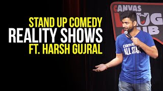 Reality Shows - Stand Up Comedy ft. Harsh Gujral