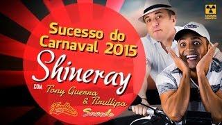 """Tirullipa e Tony Guerra em """"SHINERAY """" (Sucesso do carnaval 2015)"""