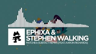Ephixa & Stephen Walking - Matches (Subtact Remix) [feat. Aaron Richards] [Monstercat EP Release]