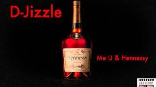 D-Jizzle - Me U & Hennessy (Freestyle)