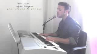 Igor Lopes - Aqui Viemos te Adorar
