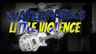 Little Violence - Waterparks (Full Band Cover)