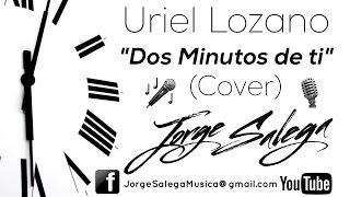 Uriel Lozano - Dos Minutos de ti - Cover por Jorge Salega