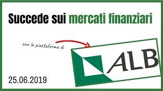 SUCCEDE SUI MERCATI (con ALB Forex) - 25.06.2019