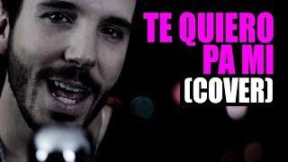 Te Quiero Pa Mi (COVER Don Omar y Zion & Lennox)