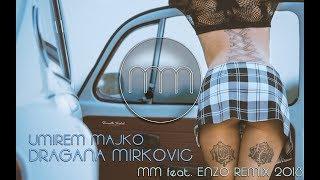 DRAGANA MIRKOVIC - UMIREM MAJKO (MM ft. ENZO REMIX 2018)