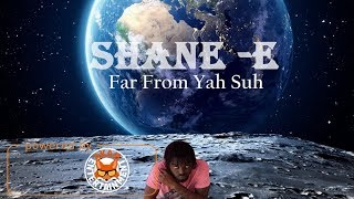 Shane E - Far From Yah Suh - February 2018