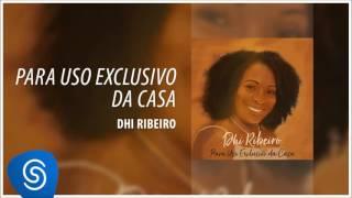 Dhi Ribeiro - Para Uso Exclusivo da Casa [Áudio Oficial]