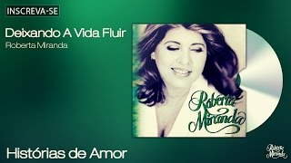 Roberta Miranda - Deixando a Vida Fluir - Histórias de Amor - [Áudio Oficial]