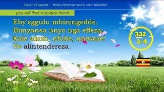 HYMN 332 NNINA OMUKWANO GWANGE YE Luganda What a friend we have in Jesus