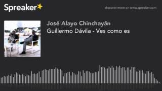 Guillermo Dávila - Ves como es (hecho con Spreaker)