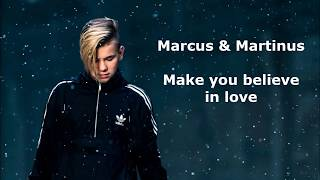 Marcus & Martinus- Make you believe in love (lyrics)