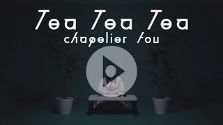 CHAPELIER FOU - Tea Tea Tea (Official Video)