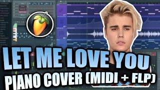 DJ Snake ft. Justin Bieber - Let Me Love You (FL Studio Piano Cover + FLP)