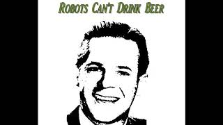 Robots Cant Drink Beer