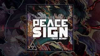 @ThatGuyBT4 - Peace Sign -Trap Remix- [Boku no Hero Academia S2 OP]