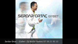 Serdar Ortaç Giybet (Dj Bosphore Remix)