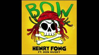 Henry Fong ft. Don Husky - Bow [Out Now] [Preview]