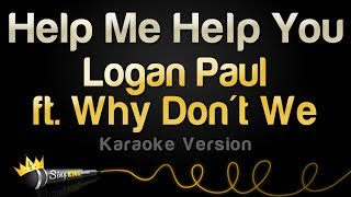 Logan Paul ft. Why Don't We - Help Me Help You (Karaoke Version)