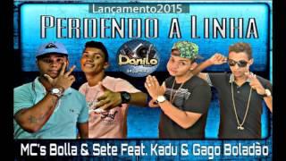 Bolla & Sete Feat. Kadu & Gago Boladão - Perdendo A Linha ((Lançamento 2015)) Áudio Oficial.