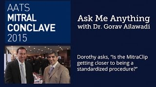 Ask the Expert: When Will The MitraClip Be A Standard Procedure with Dr. Gorav Ailawadi