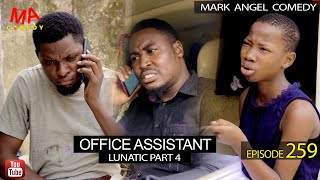 OFFICE ASSISTANT (Lunatic Part 4) (Mark Angel Comedy) (Episode 259)