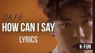 DAY6 - How Can I Say (어떻게 말해) Lyrics [HAN/ROM/ENG Color Coded Lyrics]