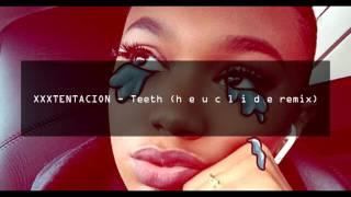 XXXTENTACION - Teeth (h e u c l i d e remix)