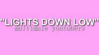 Lights Down Low | Multimale Youtuber Instagram Collab