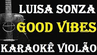 Luísa  Sonza -  Good Vibes   (KARAOKÊ VIOLÃO)