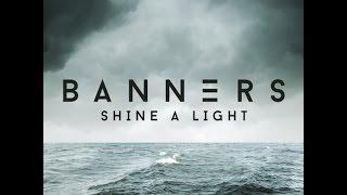BANNERS - SHINE A LIGHT LYRICS