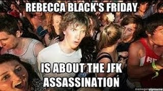 Conspiracy Theory   Rebecca Black's FRIDAY is actually about JFK Assassination?!