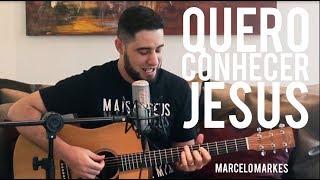 Quero Conhecer Jesus // Marcelo Markes (Cover Alessandro Vilas Boas)