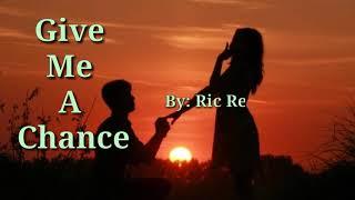 GIVE ME A CHANCE (Lyrics)= Ric Regreto