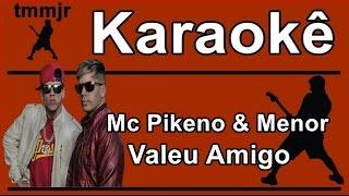 Mc Pikeno e Menor Valeu amigo Karaoke