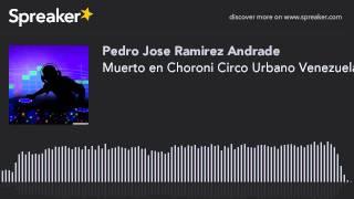 Muerto en Choroni Circo Urbano Venezuela (hecho con Spreaker)