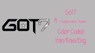 GOT7 - A (Collapsedone Remix) (Color Coded Hangul/Rom/Eng Lyric)