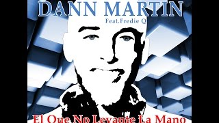 Dann Martin Feat Fredie Q - El Que No Levante la Mano (TV MIx Censurada-Pruced By Rafa Marco)