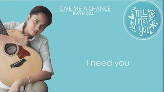 Give Me A Chance - Kaye Cal (Till I Met You OST) Lyrics