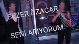SEZER OZACAR SENİ ARİYORUM