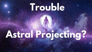 Having Trouble Astral Projecting?