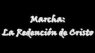 Marcha: La Redención de Cristo.