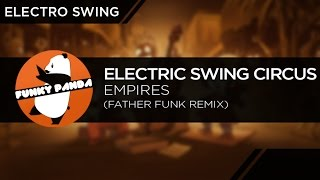 ElectroSWING || Electric Swing Circus - Empires (Father Funk Remix)